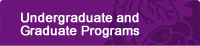 Undergraduate and Graduate Programs